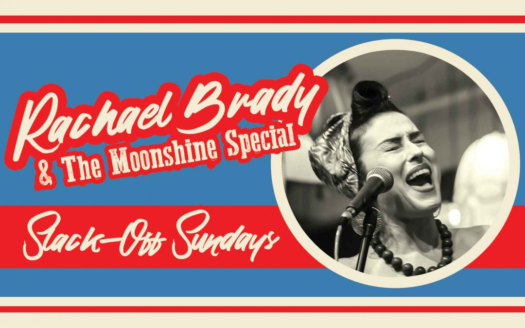Rachael Brady & The Moonshine Special: Slack-Off Sundays