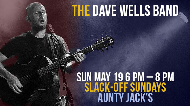 The Dave Wells Band | Aunty Jack's | Slack-Off Sundays