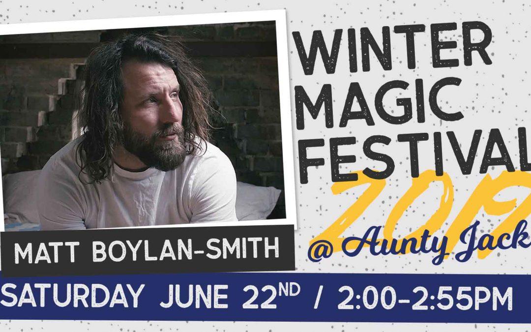 Matt Boylan-Smith at Aunty Jack's | Winter Magic Festival