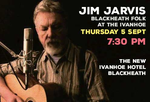 Jim Jarvis | Blackheath Folk | The New Ivanhoe  Hotel
