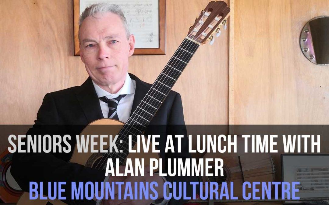 Seniors Week: Live at lunch time with Alan Plummer | Blue Mountains Cultural Centre